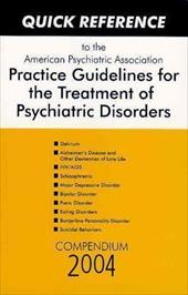 Quick Reference to the American Psychiatric Association Practice Guidelines for the Treatment of Psychiatric Disorders: Compendium - American Psychiatric Association / American Psychiatric Association