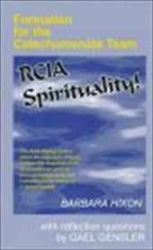 Rcia Spirituality: Formation for the Catechumenate Team - Hixon, Barbara / Gensler, Gael