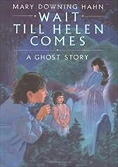 Wait Till Helen Comes: A Ghost Story - Hahn, Mary Downing