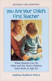 You Are Your Child's First Teacher: What Parents Can Do with and for Their Children from Birth to Age Six - Dancy, Rahima Baldwin / Baldwin, Rahima