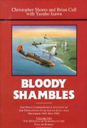 Bloody Shambles Volume Two: The Complete Account of the Air War in the Far East, from the Defence of Sumatra to the Fall of Burma, - Shores, Christopher / Izawa, Yashuo / Cull, Brian