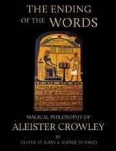 The Ending of the Words - Magical Philosophy of Aleister Crowley - St John, Oliver / Di Jorio, Sophie