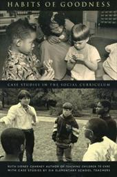 Habits of Goodness: Case Studies in the Social Curriculum - Charney, Ruth Sidney