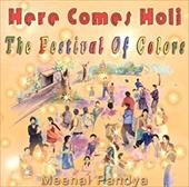 Here Comes Holi: The Festival of Colors - Pandya, Meenal Atul