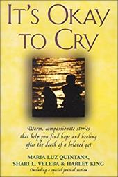 It's Okay to Cry: Warm, Compassionate Stories That Help You Find Hope and Healing After the Death of a Pet - Quintana, Maria Luz / Veleba, Shari L. / King, Harley