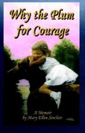Why the Plum for Courage - Sinclair, Mary Ellen