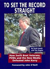 To Set the Record Straight: How Swift Boat Veterans, POWs and the New Media Defeated John Kerry - Swett, Scott / Ziegler, Tim