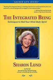 The Integrated Being: Techniques to Heal Your Mind-Body-Spirit - Lund, Sharon