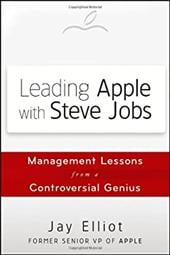 Leading Apple with Steve Jobs: Management Lessons from a Controversial Genius - Elliot, Jay