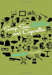 Soap, Sex, and Cigarettes: A Cultural History of American Advertising - Sivulka, Juliann