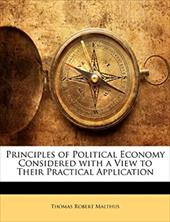 Principles of Political Economy Considered with a View to Their Practical Application - Malthus, Thomas Robert