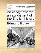 An Essay Towards an Abridgment of the English History. - Burke, Edmund