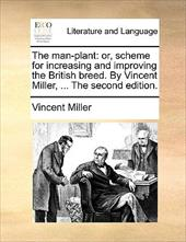 The Man-Plant: Or, Scheme for Increasing and Improving the British Breed. by Vincent Miller, ... the Second Edition. - Miller, Vincent