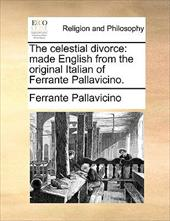 The Celestial Divorce: Made English from the Original Italian of Ferrante Pallavicino. - Pallavicino, Ferrante