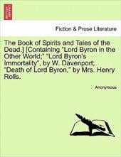 "The Book of Spirits and Tales of the Dead.] [Containing ""Lord Byron in the Other World;"" ""Lord Byron's Immortality, - Anonymous"