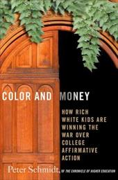 Color and Money: How Rich White Kids Are Winning the War Over College Affirmative Action - Schmidt, Peter
