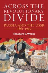 Across the Revolutionary Divide: Russia and the USSR, 1861-1945 - Weeks, Theodore R.