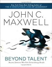 Beyond Talent: Become Someone Who Gets Extraordinary Results - Maxwell, John C.