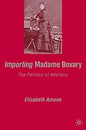 Importing Madame Bovary: The Politics of Adultery - Amann, Elizabeth
