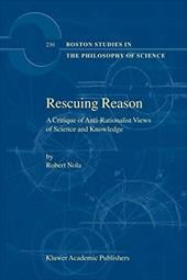 Rescuing Reason: A Critique of Anti-Rationalist Views of Science and Knowledge - Nola, Robert / Nola, R.