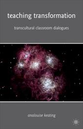Teaching Transformation: Transcultural Classroom Dialogues - Keating, AnaLouise