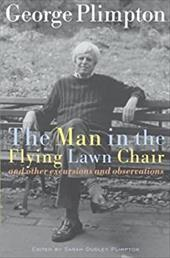 The Man in the Flying Lawn Chair: And Other Excursions and Observations - Plimpton, George