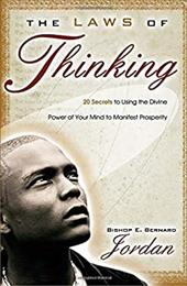 The Laws of Thinking: 20 Secrets to Using the Divine Power of Your Mind to Manifest Prosperity - Jordan, E. Bernard