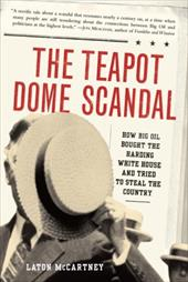 The Teapot Dome Scandal: How Big Oil Bought the Harding White House and Tried to Steal the Country - McCartney, Laton