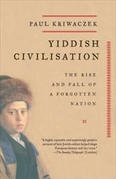 Yiddish Civilisation: The Rise and Fall of a Forgotten Nation - Kriwaczek, Paul