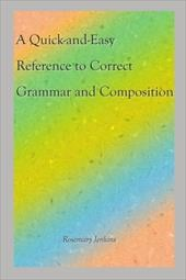 A Quick-And-Easy Reference to Correct Grammar and Composition - Jenkins, Rosemary