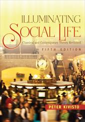 Illuminating Social Life: Classical and Contemporary Theory Revisited - Kivisto, Peter / Kivisto, Peter J.
