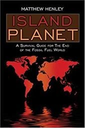 Island Planet: A Survival Guide for the End of the Fossil Fuel World - Henley, Matthew