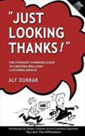 Just Looking Thanks!: The Straight-Forward Guide to Creating Brilliant Customer Service - Dunbar, Alf