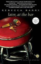 Later, at the Bar: A Novel in Stories - Barry, Rebecca