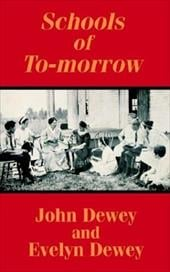 Schools of To-Morrow - Dewey, John / Dewey, Evelyn