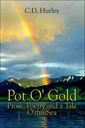 Pot O' Gold: Prose, Poetry and a Tale O'Thu Sea - Hurley, C. D.