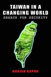 Taiwan in a Changing World: Search for Security - Kapur, Harish