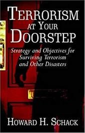 Terrorism at Your Doorstep: Strategy and Objectives for Surviving Terrorism and Other Disasters - Schack, Howard H.