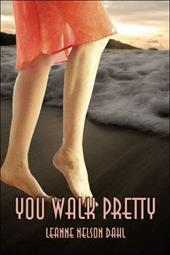 You Walk Pretty - Dahl, Leanne Nelson