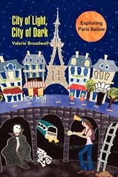City of Light, City of Dark: Exploring Paris Below - Broadwell, Valerie