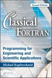 Classical FORTRAN: Programming for Engineering and Scientific Applications - Kupferschmid, Michael