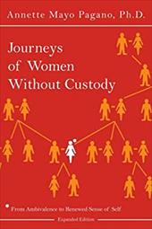 Journeys of Women Without Custody: From Ambivalence to Renewed Sense of Self (Expanded Edition) - Pagano Ph. D., Annette Mayo