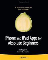 iPhone and iPad Apps for Absolute Beginners - Lewis, Rory / Easton, Ben