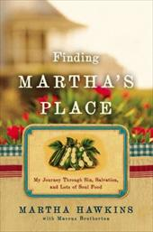 Finding Martha's Place: My Journey Through Sin, Salvation, and Lots of Soul Food - Hawkins, Martha / Brotherton, Marcus