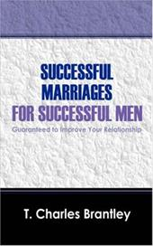 Successful Marriages for Successful Men: Guaranteed to Improve Your Relationship - Brantley, T. Charles