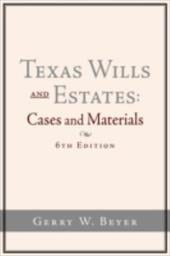 Texas Wills and Estates: Cases and Materials (6th Edition - Beyer, Gerry W.
