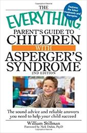 The Everything Parent's Guide to Children with Asperger's Syndrome: The Sound Advice and Reliable Answers You Need to Help Your Ch - Stillman, William / Dubin, Nick