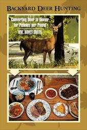 Backyard Deer Hunting: Converting Deer to Dinner for Pennies Per Pound - Smith, Wm Hovey / Smith, William Hovey