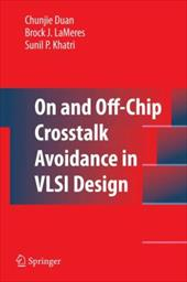 On and Off-Chip Crosstalk Avoidance in VLSI Design - Duan, Chunjie / Lameres, Brock J. / Khatri, Sunil P.