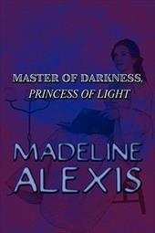 Master of Darkness, Princess of Light - Alexis, Madeline